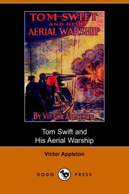 Tom Swift and His Aerial Warship, Or, the Naval Terror of the Seas (Dodo Press) - Tom Swift (Paperback)