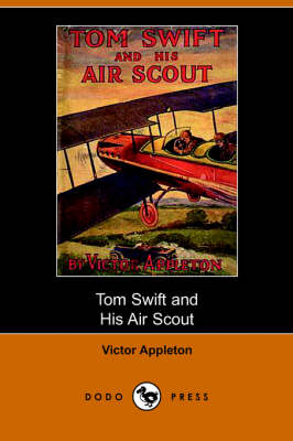 Tom Swift and His Air Scout, Or, Uncle Sam's Mastery of the Sky (Dodo Press) (Paperback)