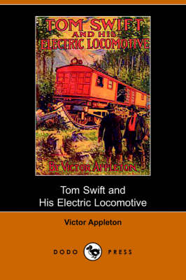 Tom Swift and His Electric Locomotive, Or, Two Miles a Minute on the Rails (Dodo Press) (Paperback)