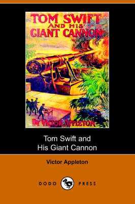 Tom Swift and His Giant Cannon, Or, the Longest Shots on Record (Dodo Press) (Paperback)