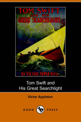 Tom Swift and His Great Searchlight; Or, on the Border for Uncle Sam (Dodo Press) (Paperback)