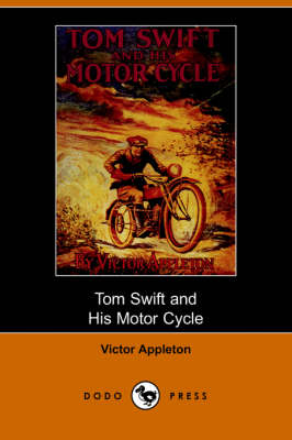 Tom Swift and His Motor-Cycle, Or, Fun and Adventures on the Road (Dodo Press) (Paperback)