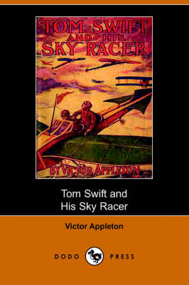Tom Swift and His Sky Racer, Or, the Quickest Flight on Record (Dodo Press) (Paperback)