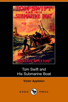 Tom Swift and His Submarine Boat, Or, Under the Ocean for Sunken Treasure (Dodo Press) (Paperback)