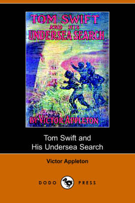 Tom Swift and His Undersea Search, Or, the Treasure on the Floor of the Atlantic (Dodo Press) (Paperback)
