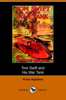 Tom Swift and His War Tank, Or, Doing His Bit for Uncle Sam (Dodo Press) (Paperback)