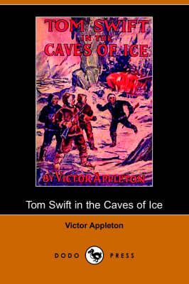 Tom Swift in the Caves of Ice, Or, the Wreck of the Airship (Dodo Press) (Paperback)
