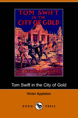 Tom Swift in the City of Gold, Or, Marvelous Adventures Underground (Dodo Press) (Paperback)
