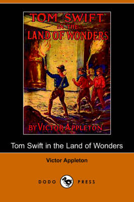 Tom Swift in the Land of Wonders, Or, the Underground Search for the Idol of Gold (Dodo Press) (Paperback)