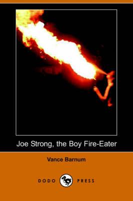 Joe Strong, the Boy Fire-Eater (Dodo Press) (Paperback)