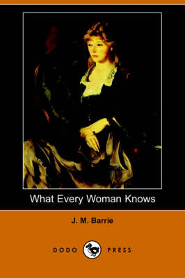 What Every Woman Knows (Dodo Press) (Paperback)