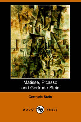 Matisse Picasso and Gertrude Stein. with Two Shorter Stories (Dodo Press) (Paperback)
