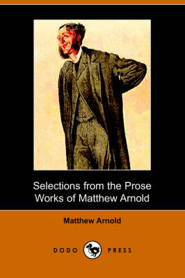 Selections from the Prose Works of Matthew Arnold (Dodo Press) (Paperback)