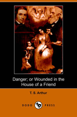 Danger; Or Wounded in the House of a Friend (Dodo Press) (Paperback)