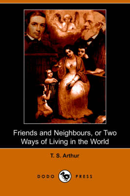 Friends and Neighbours, or Two Ways of Living in the World (Dodo Press) (Paperback)
