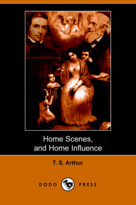 Home Scenes and Home Influence. a Series of Tales and Sketches (Dodo Press) (Paperback)