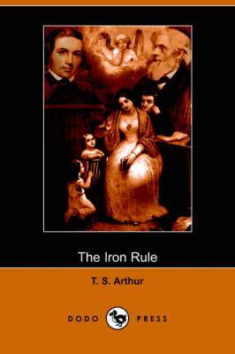 The Iron Rule (Dodo Press) (Paperback)