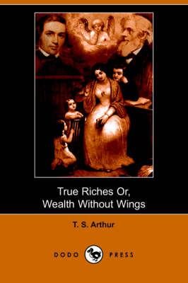 True Riches, or Wealth Without Wings (Dodo Press) (Paperback)