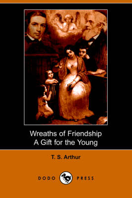 Wreaths of Friendship, a Gift for the Young (Illustrated Edition) (Dodo Press) (Paperback)