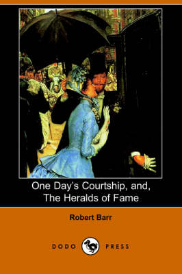 One Day's Courtship, And, the Heralds of Fame (Dodo Press) (Paperback)