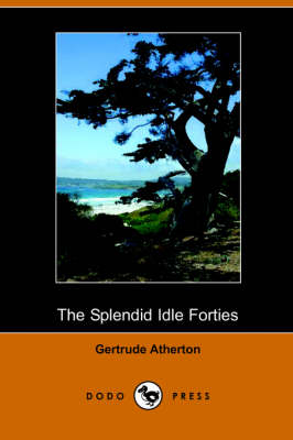 The Splendid Idle Forties: Stories of Old California (Dodo Press) (Paperback)