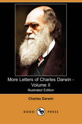More Letters of Charles Darwin - Volume II (Illustrated Edition) (Dodo Press) (Paperback)