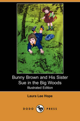 Bunny Brown and His Sister Sue in the Big Woods (Illustrated Edition) (Dodo Press) - Bunny Brown and His Sister Sue (Paperback) (Paperback)