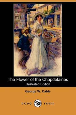 The Flower of the Chapdelaines (Illustrated Edition) (Dodo Press) (Paperback)