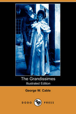 The Grandissimes (Illustrated Edition) (Dodo Press) (Paperback)