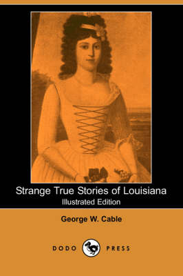 Strange True Stories of Louisiana (Illustrated Edition) (Dodo Press) (Paperback)