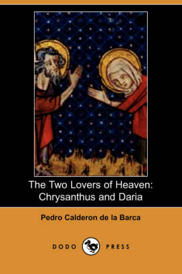 The Two Lovers of Heaven: Chrysanthus and Daria (Dodo Press) (Paperback)