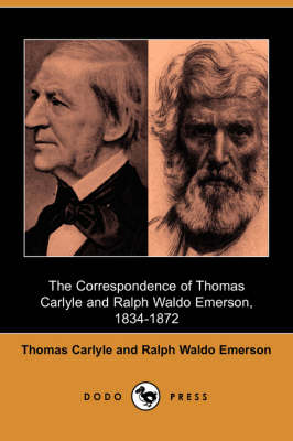 The Correspondence of Thomas Carlyle and Ralph Waldo Emerson, 1834-1872 (Dodo Press) (Paperback)