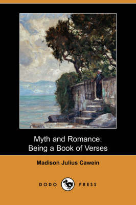 Myth and Romance: Being a Book of Verses (Dodo Press) (Paperback)