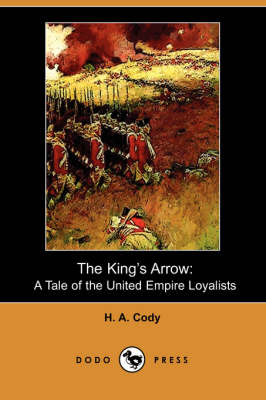 The King's Arrow: A Tale of the United Empire Loyalists (Dodo Press) (Paperback)