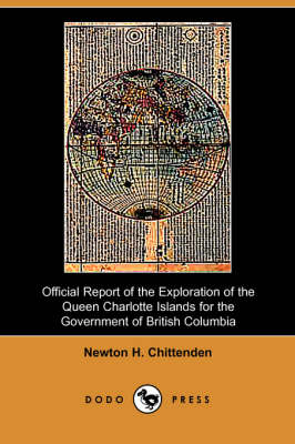 Official Report of the Exploration of the Queen Charlotte Islands for the Government of British Columbia (Dodo Press) (Paperback)