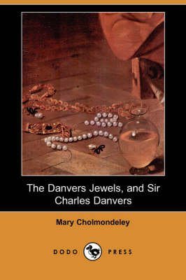 The Danvers Jewels, and Sir Charles Danvers (Dodo Press) (Paperback)