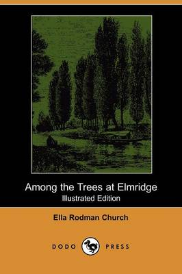 Among the Trees at Elmridge (Illustrated Edition) (Dodo Press) (Paperback)