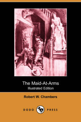 The Maid-At-Arms (Illustrated Edition) (Dodo Press) (Paperback)