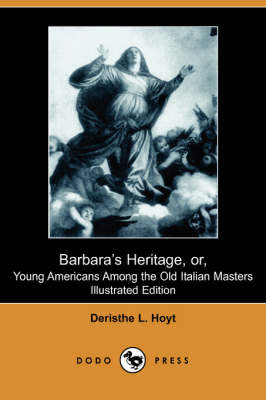 Barbara's Heritage, Or, Young Americans Among the Old Italian Masters (Illustrated Edition) (Dodo Press) (Paperback)