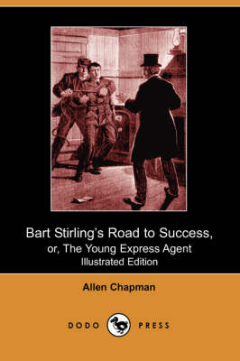 Bart Stirling's Road to Success, Or, the Young Express Agent (Illustrated Edition) (Dodo Press) (Paperback)
