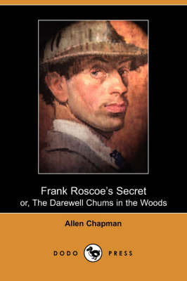 Frank Roscoe's Secret: Or, the Darewell Chums in the Woods (Paperback)