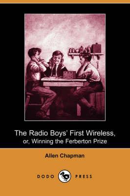 The Radio Boys' First Wireless, Or, Winning the Ferberton Prize (Dodo Press) (Paperback)