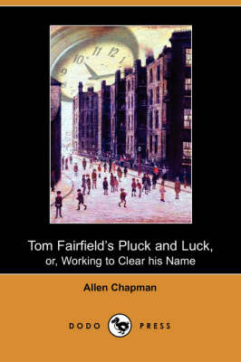 Tom Fairfield's Pluck and Luck, Or, Working to Clear His Name (Dodo Press) (Paperback)