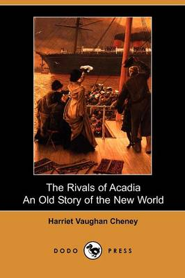 The Rivals of Acadia, an Old Story of the New World (Dodo Press) (Paperback)