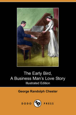 The Early Bird, a Business Man's Love Story (Illustrated Edition) (Dodo Press) (Paperback)