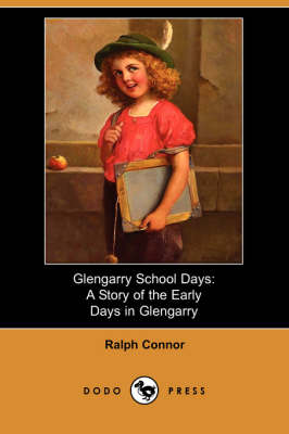 Glengarry School Days: A Story of the Early Days in Glengarry (Paperback)