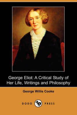 George Eliot: A Critical Study of Her Life, Writings and Philosophy (Dodo Press) (Paperback)