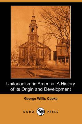 Unitarianism in America: A History of Its Origin and Development (Dodo Press) (Paperback)