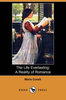 The Life Everlasting: A Reality of Romance (Dodo Press) (Paperback)