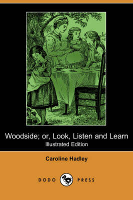 Woodside; Or, Look, Listen and Learn (Illustrated Edition) (Dodo Press) (Paperback)